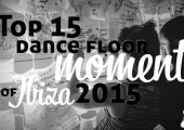 FEATURE | Top 15 dance floor moments of Ibiza 2015