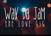 VIDEO | Wax da Jam: The Love Gig